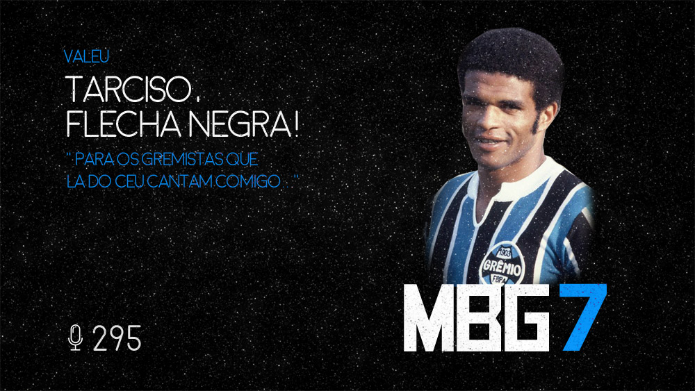 Mesa de Bar do Grêmio #295 – Tarciso Flecha Negra